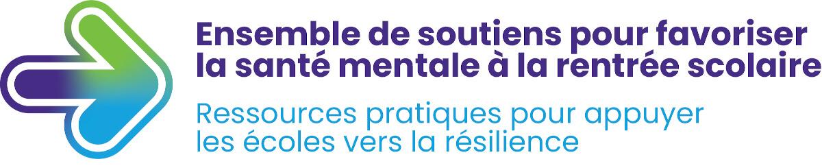 Ensemble de soutiens pour favoriser la santé mentale à la rentrée scolaire. Ressources pratiques pour appuyer les écoles vers la résilience