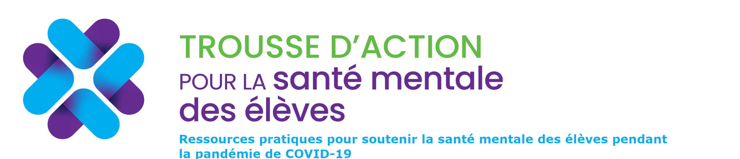 Trousse d'action pour la santé mentale des élèves Ressources pratiques pour soutenir la santé mentale des élèves pendant la pandémie de COVID-19